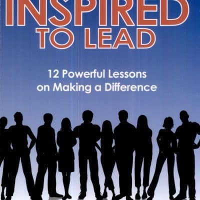 Inspired to Lead 12 Powerful Lessons on Making a Difference